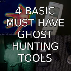 The Basic 4 Ghost Hunting Tools You Must Have