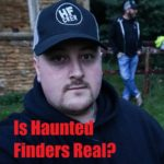 Is The Show Haunted Finders Real?